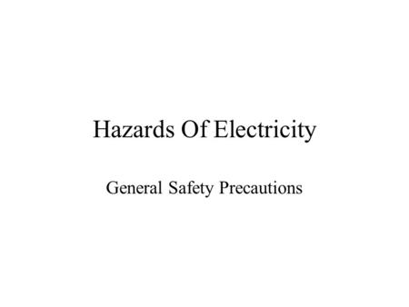 Hazards Of Electricity General Safety Precautions.
