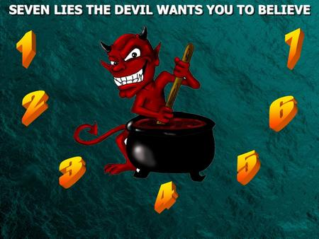 SEVEN LIES THE DEVIL WANTS YOU TO BELIEVE SEVEN LIES THE DEVIL WANTS YOU TO BELIEVE.