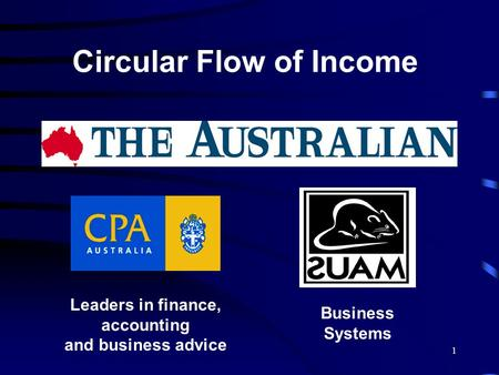 1 Leaders in finance, accounting and business advice Business Systems Circular Flow of Income.