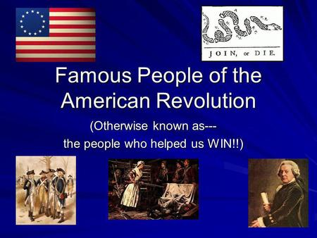 Famous People of the American Revolution (Otherwise known as--- the people who helped us WIN!!)