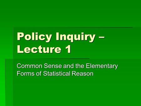 Policy Inquiry – Lecture 1 Common Sense and the Elementary Forms of Statistical Reason.