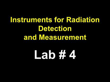 Instruments for Radiation Detection and Measurement Lab # 4.