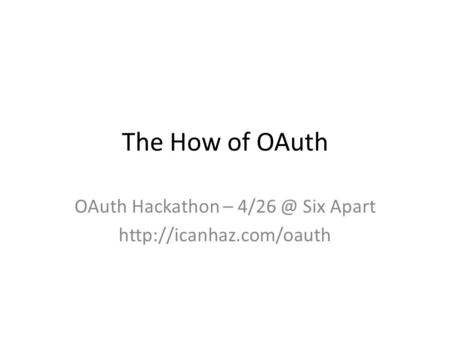 The How of OAuth OAuth Hackathon – Six Apart