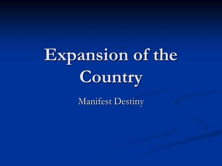 Expansion of the Country Manifest Destiny. Topics You Need to Know Manifest Destiny Manifest Destiny John L. OSullivan John L. OSullivan Florida (1819)