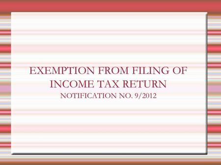 EXEMPTION FROM FILING OF INCOME TAX RETURN NOTIFICATION NO. 9/2012.