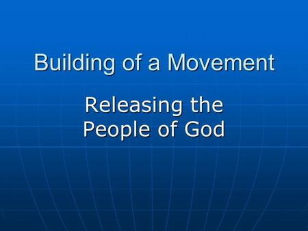 Building of a Movement Releasing the People of God.