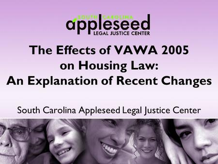 The Effects of VAWA 2005 on Housing Law: An Explanation of Recent Changes South Carolina Appleseed Legal Justice Center.