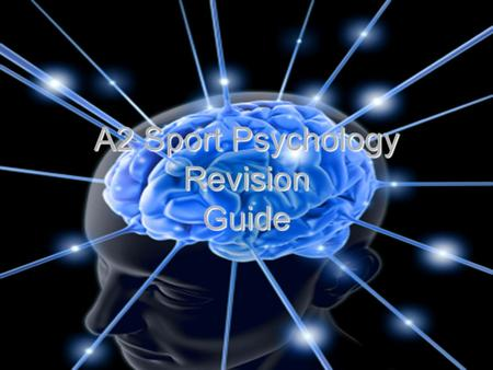 A2 Sport Psychology Revision Guide. Sport Psychology Individual Aspects of Sport Performance Group Dynamics Mental Preparation for Sport Performance Competition.