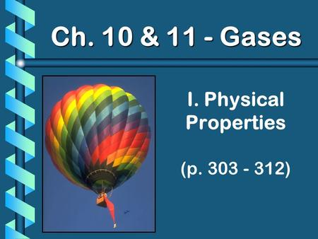 I. Physical Properties (p. 303 - 312) Ch. 10 & 11 - Gases.