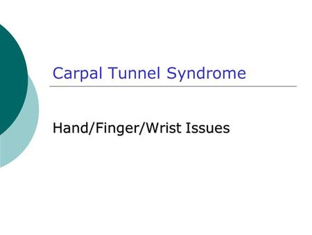 Carpal Tunnel Syndrome Hand/Finger/Wrist Issues. 2 Presentation: A 64-year-old, right-handed, retired woman presents with: intermittent numbness, tingling,