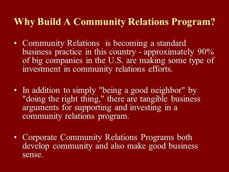 Why Build A Community Relations Program? Community Relations is becoming a standard business practice in this country - approximately 90% of big companies.