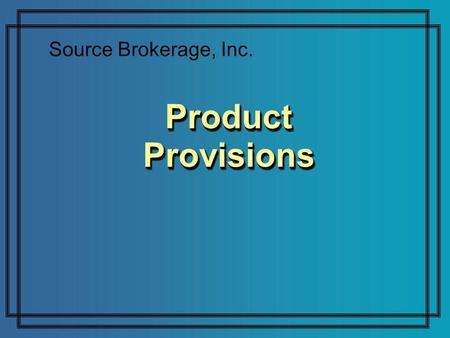 Product Provisions Source Brokerage, Inc.. Choosing a DI Product Strong company Flexible plan Competitive price.