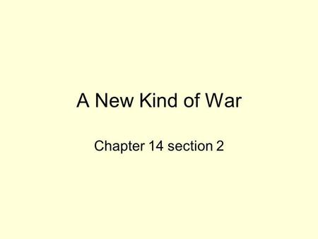 A New Kind of War Chapter 14 section 2. The Great War World War I or known then as The Great War was the largest conflict in history up to that point.