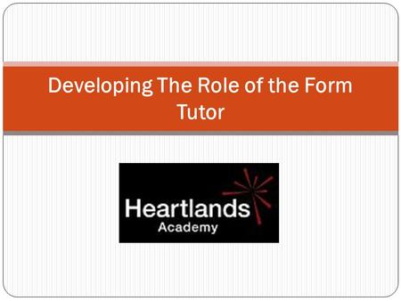 Developing The Role of the Form Tutor. Aims of the Session: To reflect on the different pastoral duties of the effective form tutor To develop practical.