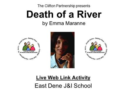 The Clifton Partnership presents Death of a River by Emma Maranne Live Web Link Activity East Dene J&I School.