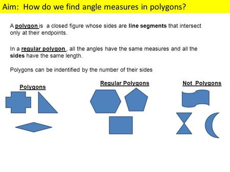 Aim: How do we find angle measures in polygons? A polygon is a closed figure whose sides are line segments that intersect only at their endpoints. In a.