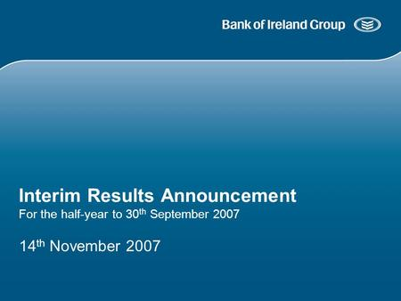 14 th November 2007 Interim Results Announcement For the half-year to 30 th September 2007.
