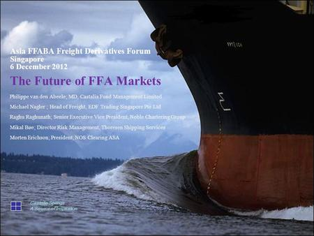 The Future of FFA Markets Philippe van den Abeele; MD, Castalia Fund Management Limited Michael Nagler ; Head of Freight, EDF Trading Singapore Pte Ltd.