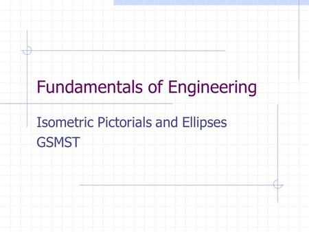Fundamentals of Engineering Isometric Pictorials and Ellipses GSMST.