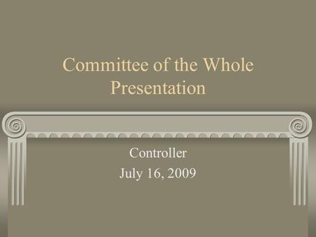 Committee of the Whole Presentation Controller July 16, 2009.