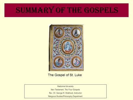 Summary of the Gospels Madonna University New Testament: The Four Gospels Rev. Dr. George H. Shalhoub, Instructor Religious Studies/Philosophy Department.