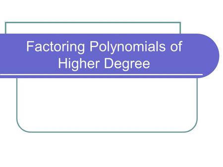 Factoring Polynomials of Higher Degree. To review: What is the remainder when you divide x 3 – 4x 2 – 7x + 10 by x – 2? Divisor Quotient Dividend Remainder.