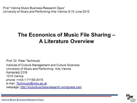 Vienna Music Business Research Days The Econonics of Music File Sharing – A Literature Overview First Vienna Music Business Research Days University of.