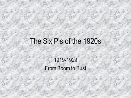 The Six Ps of the 1920s 1919-1929 From Boom to Bust.