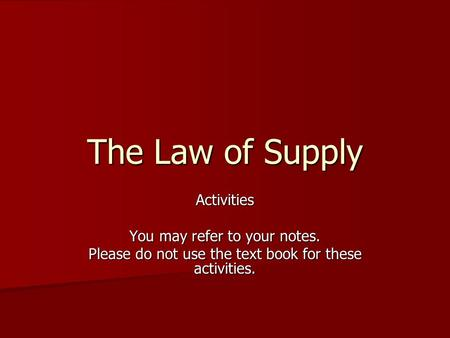 The Law of Supply Activities You may refer to your notes. Please do not use the text book for these activities.