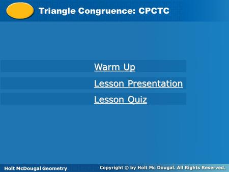 Warm Up Lesson Presentation Lesson Quiz Triangle Congruence: CPCTC