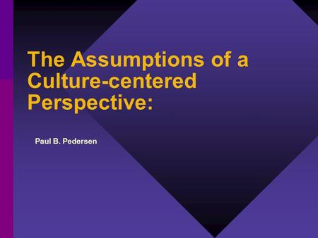 The Assumptions of a Culture-centered Perspective: