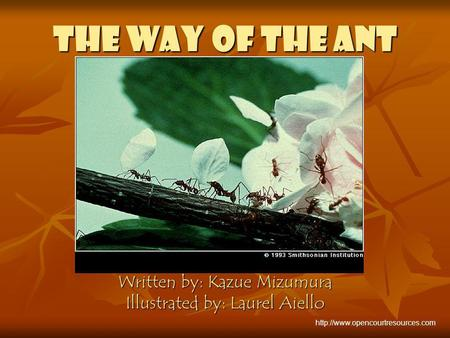 The Way of the Ant Written by: Kazue Mizumura Illustrated by: Laurel Aiello