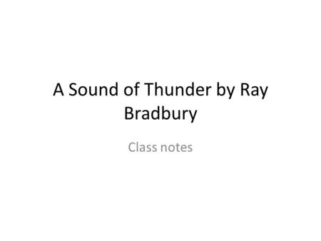 A Sound of Thunder by Ray Bradbury Class notes. Introduction and understanding What does the word diction mean? The choice and use of words and phrases.