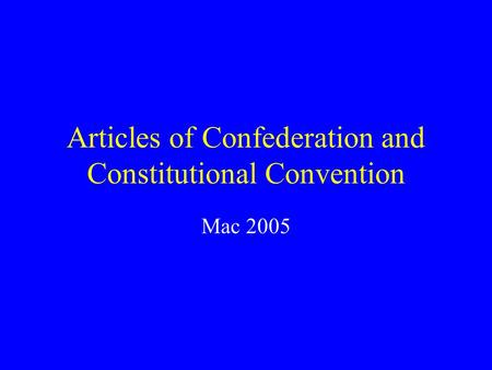 Articles of Confederation and Constitutional Convention Mac 2005.