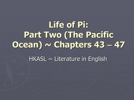 Life of Pi: Part Two (The Pacific Ocean) ~ Chapters 43 – 47 HKASL ~ Literature in English.