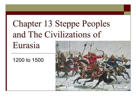 Chapter 13 Steppe Peoples and The Civilizations of Eurasia 1200 to 1500.