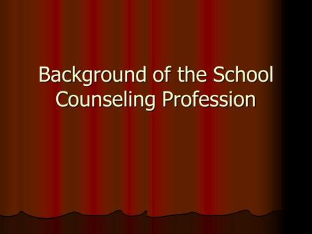 Background of the School Counseling Profession. Exercises & Applications Reflect on your experience with a school counselor. Based on this, describe the.