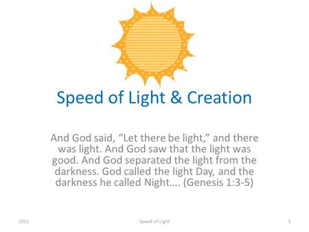Speed of Light & Creation And God said, Let there be light, and there was light. And God saw that the light was good. And God separated the light from.