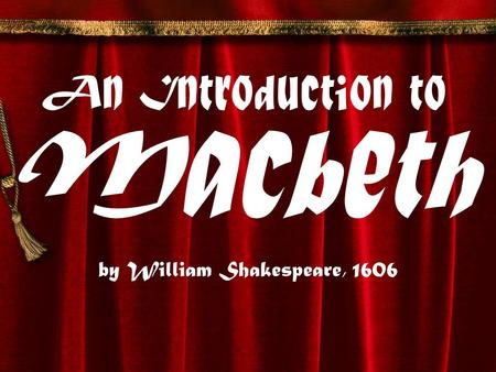 An Introduction to Macbeth by William Shakespeare, 1606.