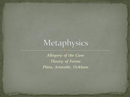Allegory of the Cave Theory of Forms Plato, Aristotle, Ockham