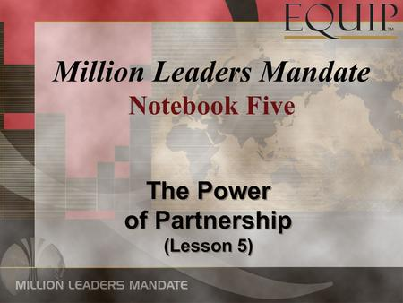 The Power of Partnership (Lesson 5) The Power of Partnership (Lesson 5) Million Leaders Mandate Notebook Five.
