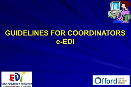 1 GUIDELINES FOR COORDINATORS e-EDI. 2 The EDI has been in use since 1999 using a paper- based system and computerized spreadsheets to collect and manage.