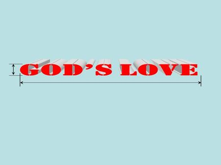 2 The Dimensions of Gods Love The love of God is great.