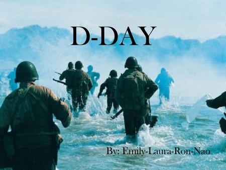 D-DAY By: Emily-Laura-Ron-Nao. D-Day June 6 th 1944 At dawn on June 6 th, 1944 Operation Overlord began. The invasion forces landed on 5 beaches along.