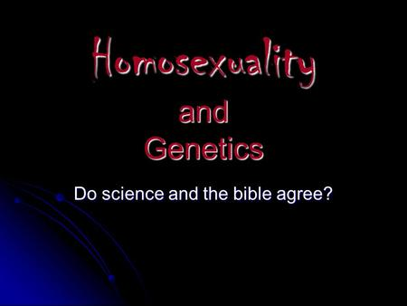 Homosexuality and Genetics Do science and the bible agree?