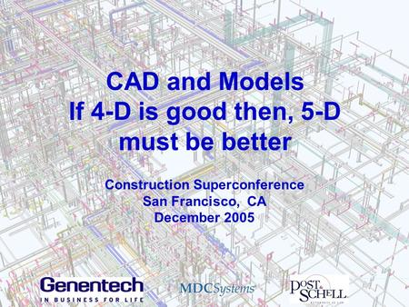 CAD and Models If 4-D is good then, 5-D must be better Construction Superconference San Francisco, CA December 2005.