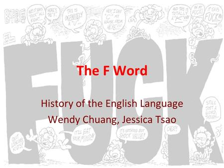 The F Word History of the English Language Wendy Chuang, Jessica Tsao.