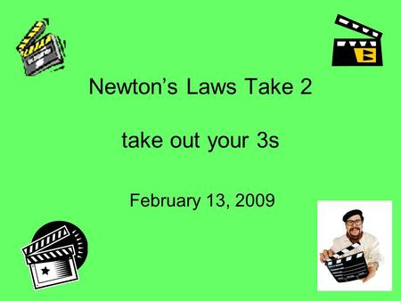 Newtons Laws Take 2 take out your 3s February 13, 2009.