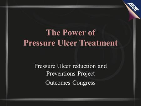The Power of Pressure Ulcer Treatment Pressure Ulcer reduction and Preventions Project Outcomes Congress.