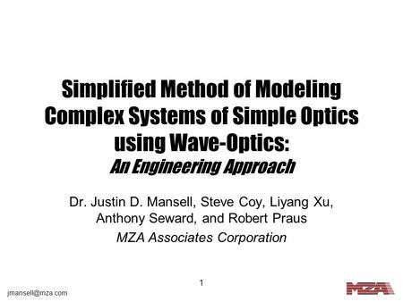 1 Simplified Method of Modeling Complex Systems of Simple Optics using Wave-Optics: An Engineering Approach Dr. Justin D. Mansell, Steve.